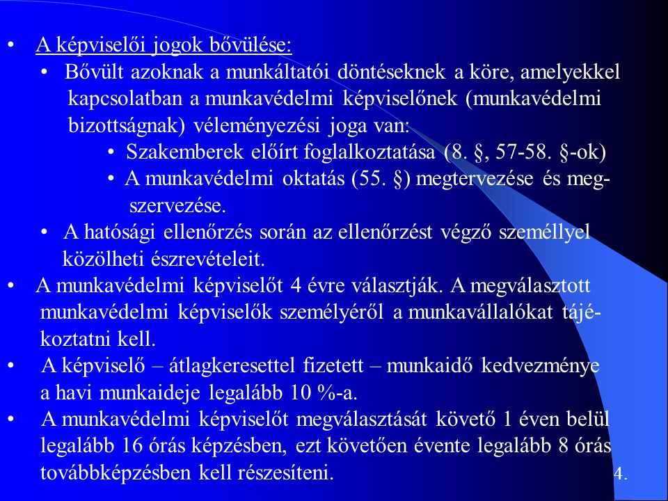 • A képviselői jogok bővülése: • Bővült azoknak a munkáltatói döntéseknek a köre, amelyekkel kapcsolatban a munkavédelmi képviselőnek (munkavédelmi bizottságnak) véleményezési joga van: • Szakemberek előírt foglalkoztatása (8.