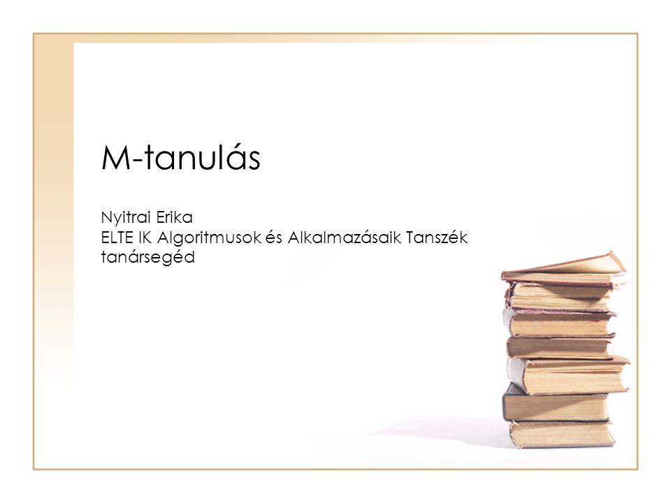 M-tanulás Nyitrai Erika ELTE IK Algoritmusok és Alkalmazásaik Tanszék tanársegéd