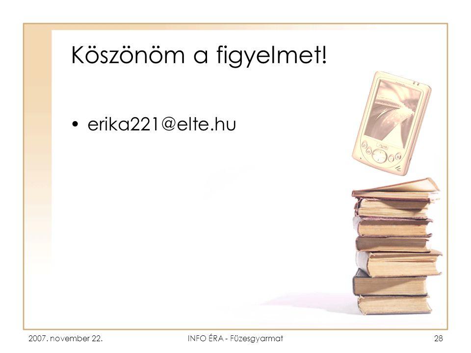 2007. november 22.INFO ÉRA - Füzesgyarmat28 Köszönöm a figyelmet! •erika221@elte.hu