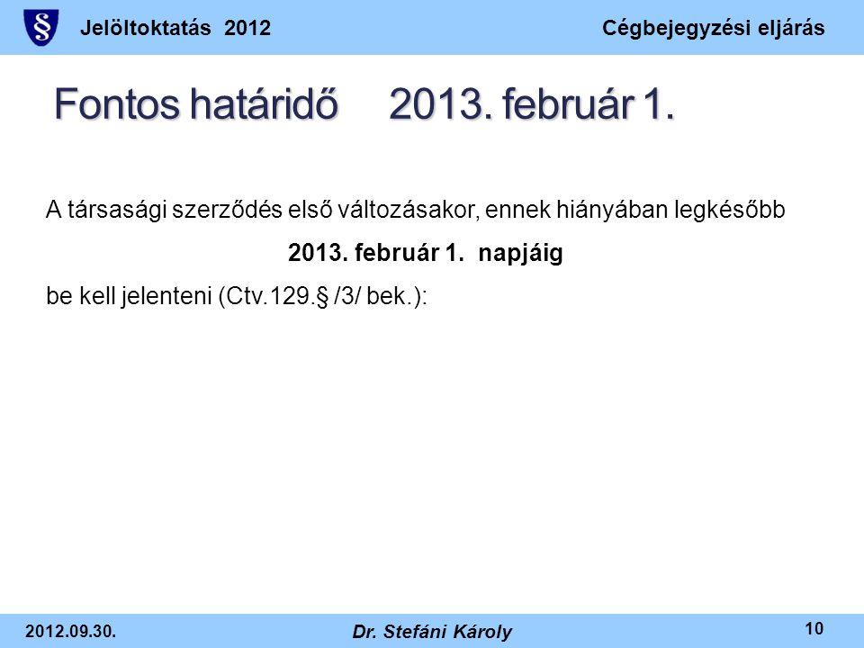 Jelöltoktatás 2012Cégbejegyzési eljárás 2012.09.30. Dr. Stefáni Károly 10 Fontos határidő 2013. február 1. A társasági szerződés első változásakor, en