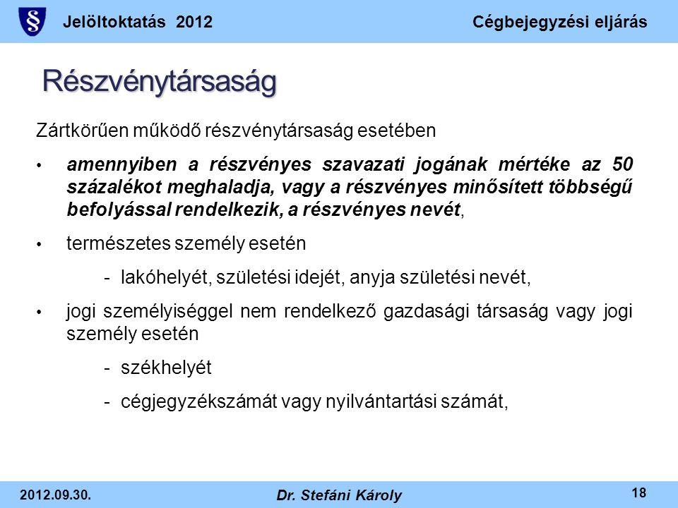 Jelöltoktatás 2012Cégbejegyzési eljárás 2012.09.30. Dr. Stefáni Károly 18 Részvénytársaság Zártkörűen működő részvénytársaság esetében • amennyiben a