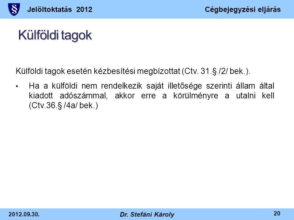 Jelöltoktatás 2012Cégbejegyzési eljárás 2012.09.30. Dr. Stefáni Károly 20 Külföldi tagok Külföldi tagok esetén kézbesítési megbízottat (Ctv. 31.§ /2/