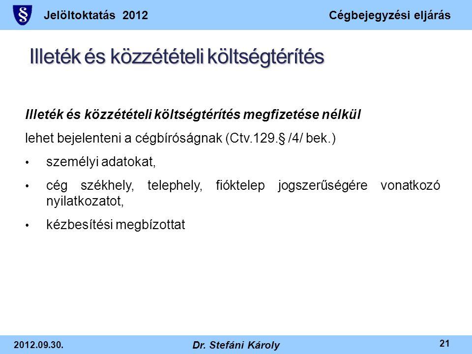 Jelöltoktatás 2012Cégbejegyzési eljárás 2012.09.30. Dr. Stefáni Károly 21 Illeték és közzétételi költségtérítés Illeték és közzétételi költségtérítés