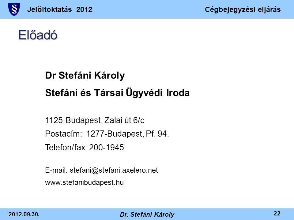 Jelöltoktatás 2012Cégbejegyzési eljárás 2012.09.30. Dr. Stefáni Károly 22 Előadó Dr Stefáni Károly Stefáni és Társai Ügyvédi Iroda 1125-Budapest, Zala