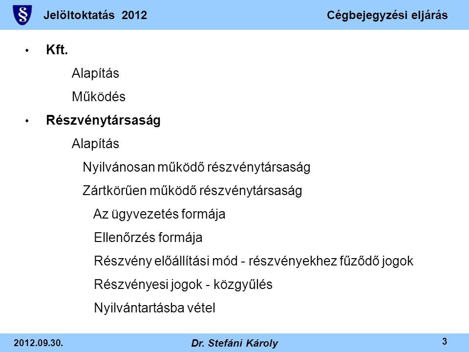 Jelöltoktatás 2012Cégbejegyzési eljárás 2012.09.30. Dr. Stefáni Károly 3 • Kft. Alapítás Működés • Részvénytársaság Alapítás Nyilvánosan működő részvé