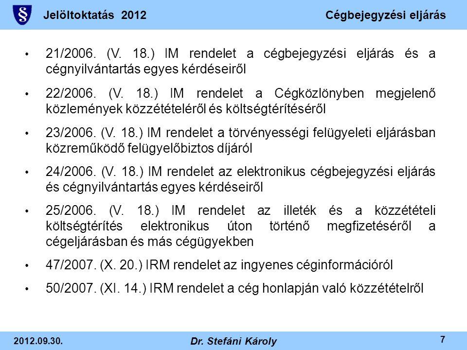 Jelöltoktatás 2012Cégbejegyzési eljárás 2012.09.30. Dr. Stefáni Károly 7 • 21/2006. (V. 18.) IM rendelet a cégbejegyzési eljárás és a cégnyilvántartás