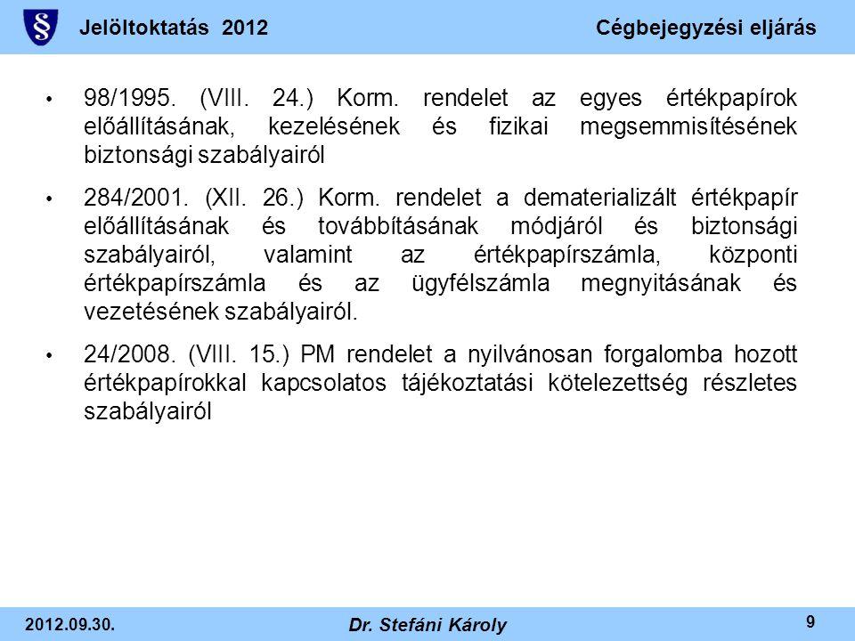 Jelöltoktatás 2012Cégbejegyzési eljárás 2012.09.30. Dr. Stefáni Károly 9 • 98/1995. (VIII. 24.) Korm. rendelet az egyes értékpapírok előállításának, k