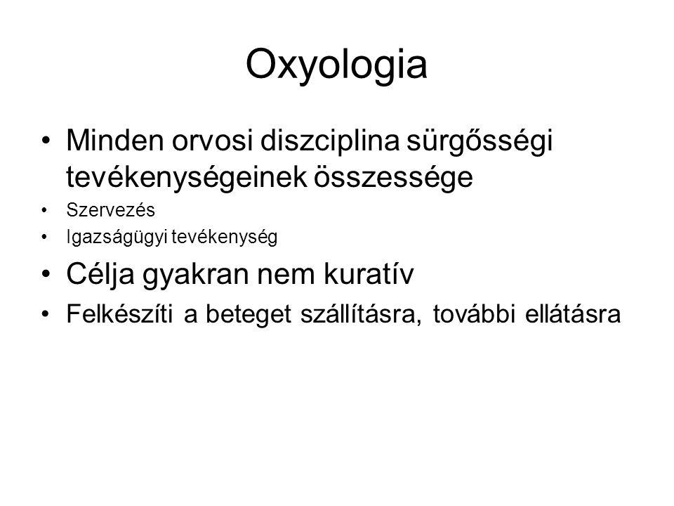 Oxyologia •Minden orvosi diszciplina sürgősségi tevékenységeinek összessége •Szervezés •Igazságügyi tevékenység •Célja gyakran nem kuratív •Felkészíti