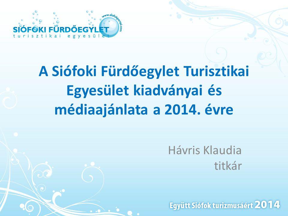 A Siófoki Fürdőegylet Turisztikai Egyesület kiadványai és médiaajánlata a 2014. évre Hávris Klaudia titkár
