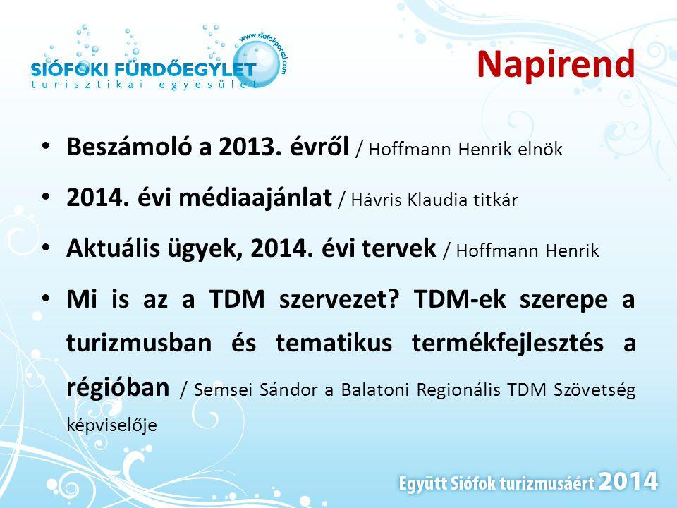 Napirend • Beszámoló a 2013. évről / Hoffmann Henrik elnök • 2014. évi médiaajánlat / Hávris Klaudia titkár • Aktuális ügyek, 2014. évi tervek / Hoffm