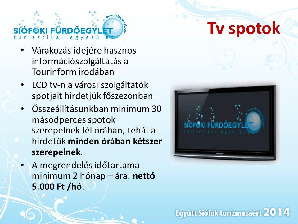 Tv spotok • Várakozás idejére hasznos információszolgáltatás a Tourinform irodában • LCD tv-n a városi szolgáltatók spotjait hirdetjük főszezonban • Ö