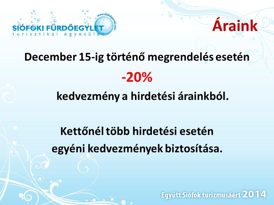 Áraink December 15-ig történő megrendelés esetén -20% kedvezmény a hirdetési árainkból. Kettőnél több hirdetési esetén egyéni kedvezmények biztosítása