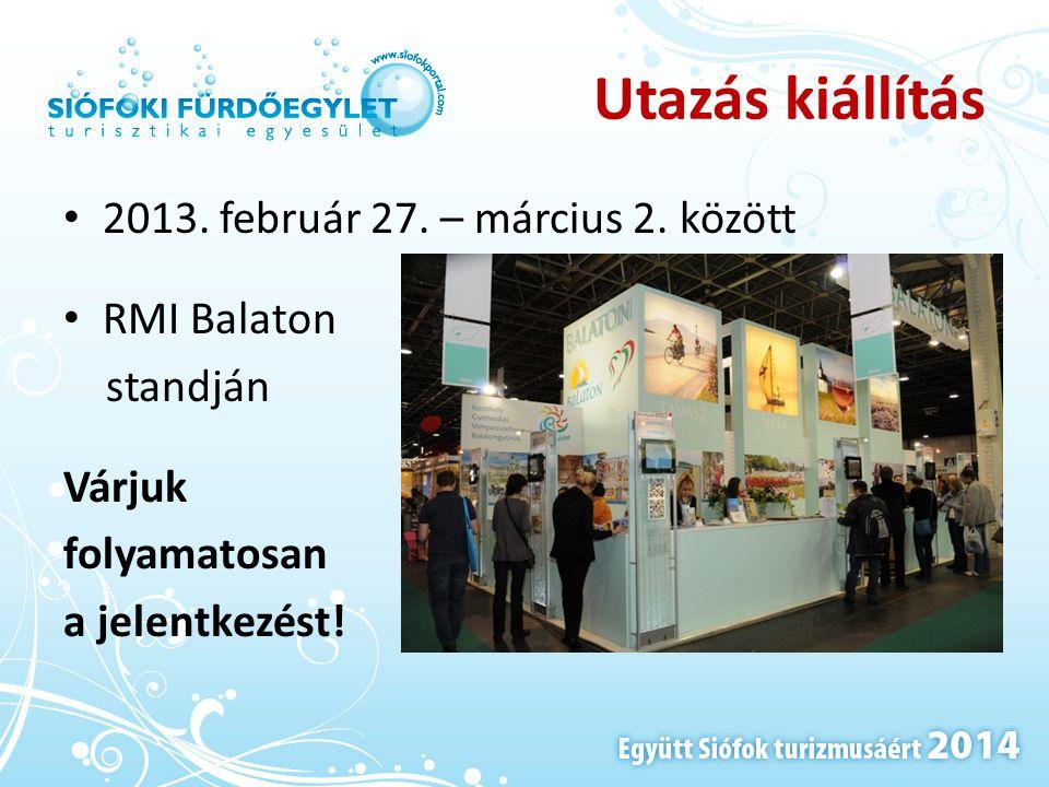Utazás kiállítás • 2013. február 27. – március 2. között • RMI Balaton standján Várjuk folyamatosan a jelentkezést!