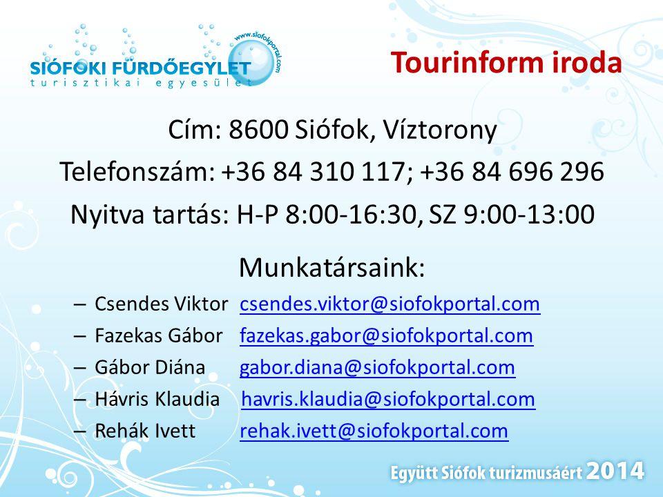 Tourinform iroda Cím: 8600 Siófok, Víztorony Telefonszám: +36 84 310 117; +36 84 696 296 Nyitva tartás: H-P 8:00-16:30, SZ 9:00-13:00 Munkatársaink: –