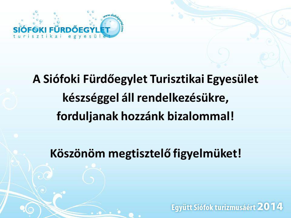 A Siófoki Fürdőegylet Turisztikai Egyesület készséggel áll rendelkezésükre, forduljanak hozzánk bizalommal! Köszönöm megtisztelő figyelmüket!