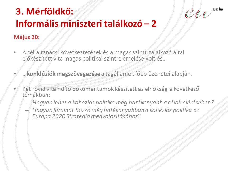 3. Mérföldkő: Informális miniszteri találkozó – 2 Május 20: • A cél a tanácsi következtetések és a magas szintű találkozó által előkészített vita maga