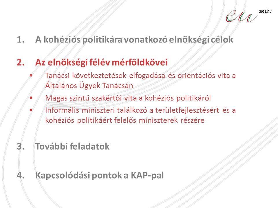 1.A kohéziós politikára vonatkozó elnökségi célok 2.Az elnökségi félév mérföldkövei •Tanácsi következtetések elfogadása és orientációs vita a Általáno