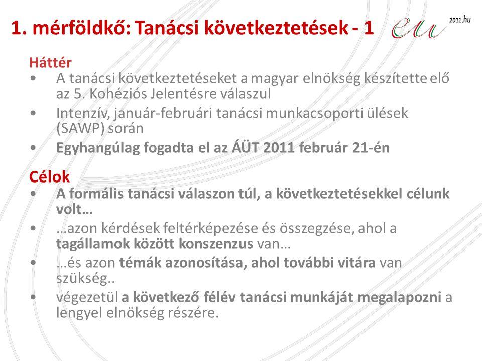 1. mérföldkő: Tanácsi következtetések - 1 Háttér •A tanácsi következtetéseket a magyar elnökség készítette elő az 5. Kohéziós Jelentésre válaszul •Int
