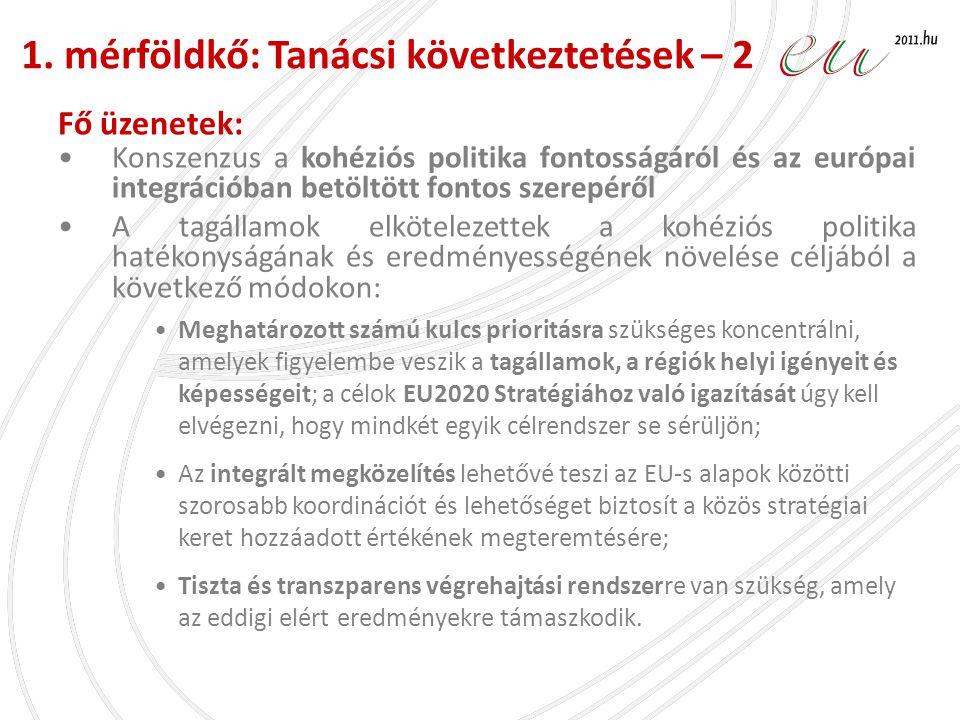 Fő üzenetek: •Konszenzus a kohéziós politika fontosságáról és az európai integrációban betöltött fontos szerepéről •A tagállamok elkötelezettek a kohé