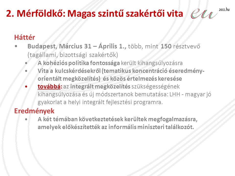 Háttér •Budapest, Március 31 – Április 1., több, mint 150 résztvevő (tagállami, bizottsági szakértők) •A kohéziós politika fontossága került kihangsúl