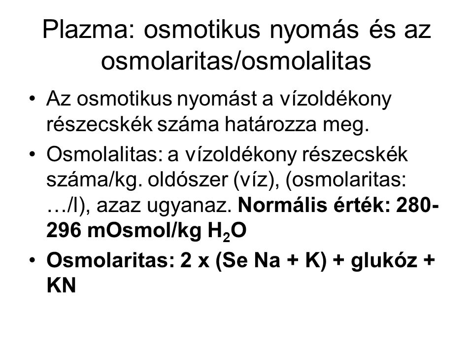 Plazma: osmotikus nyomás és az osmolaritas/osmolalitas •Az osmotikus nyomást a vízoldékony részecskék száma határozza meg. •Osmolalitas: a vízoldékony