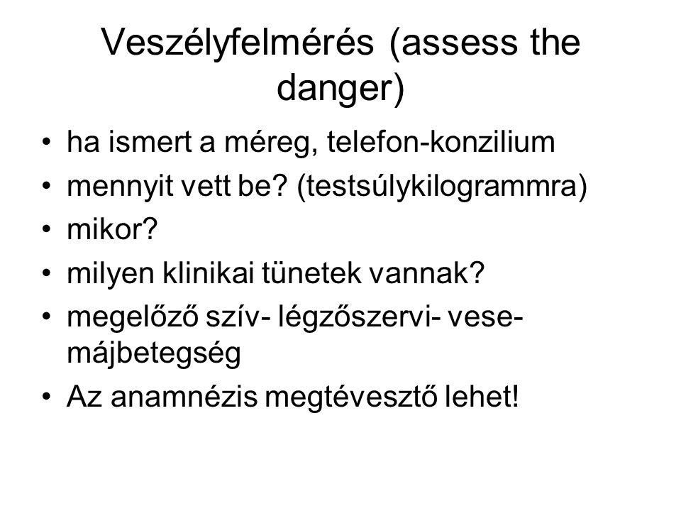 Veszélyfelmérés (assess the danger) •ha ismert a méreg, telefon-konzilium •mennyit vett be? (testsúlykilogrammra) •mikor? •milyen klinikai tünetek van