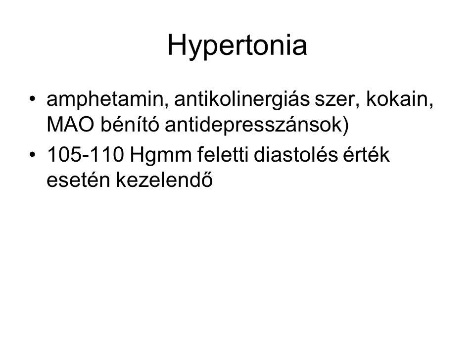 Hypertonia •amphetamin, antikolinergiás szer, kokain, MAO bénító antidepresszánsok) •105-110 Hgmm feletti diastolés érték esetén kezelendő