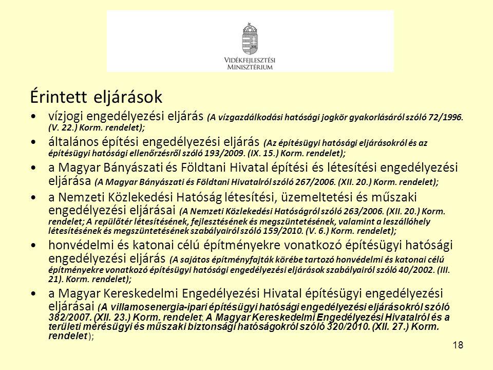 18 Érintett eljárások •vízjogi engedélyezési eljárás (A vízgazdálkodási hatósági jogkör gyakorlásáról szóló 72/1996. (V. 22.) Korm. rendelet); •általá
