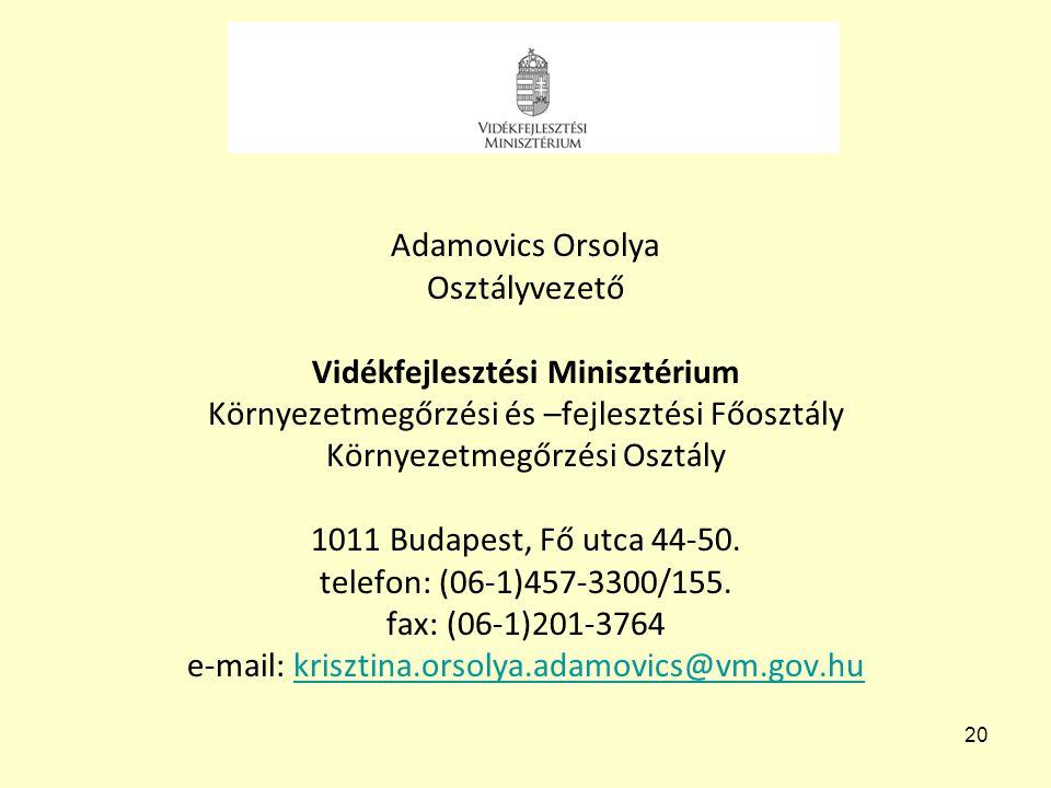 20 Adamovics Orsolya Osztályvezető Vidékfejlesztési Minisztérium Környezetmegőrzési és –fejlesztési Főosztály Környezetmegőrzési Osztály 1011 Budapest