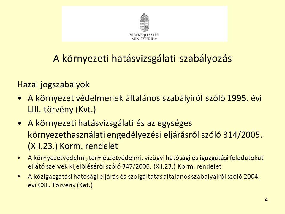 4 A környezeti hatásvizsgálati szabályozás Hazai jogszabályok •A környezet védelmének általános szabályiról szóló 1995. évi LIII. törvény (Kvt.) •A kö