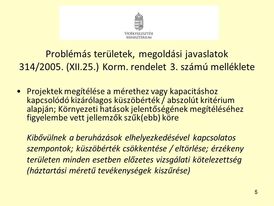 5 Problémás területek, megoldási javaslatok 314/2005. (XII.25.) Korm. rendelet 3. számú melléklete •Projektek megítélése a mérethez vagy kapacitáshoz