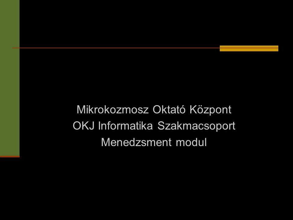 Mikrokozmosz Oktató Központ OKJ Informatika Szakmacsoport Menedzsment modul
