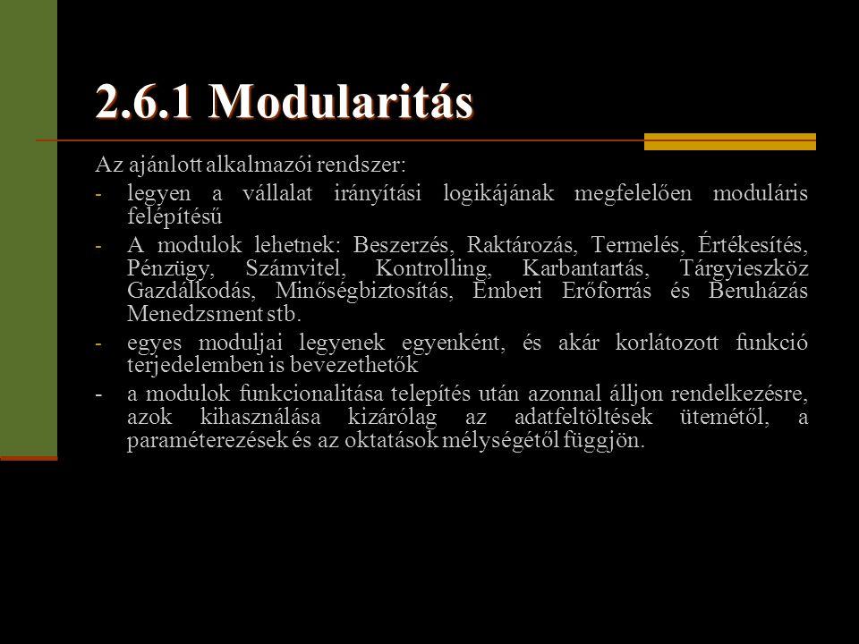 2.6.1 Modularitás Az ajánlott alkalmazói rendszer: - legyen a vállalat irányítási logikájának megfelelően moduláris felépítésű - A modulok lehetnek: B