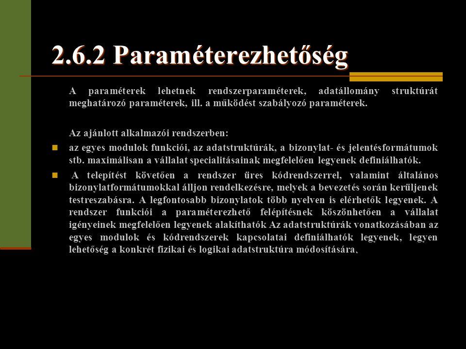 2.6.2 Paraméterezhetőség A paraméterek lehetnek rendszerparaméterek, adatállomány struktúrát meghatározó paraméterek, ill. a működést szabályozó param