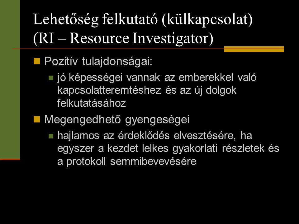 Lehetőség felkutató (külkapcsolat) (RI – Resource Investigator)  Pozitív tulajdonságai:  jó képességei vannak az emberekkel való kapcsolatteremtéshe