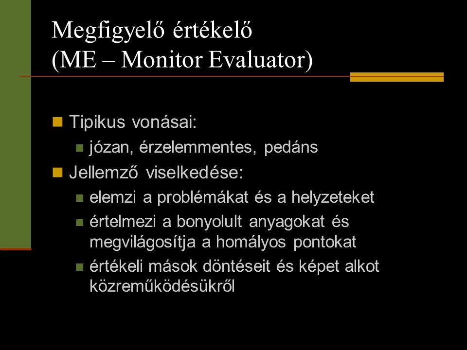 Megfigyelő értékelő (ME – Monitor Evaluator)  Tipikus vonásai:  józan, érzelemmentes, pedáns  Jellemző viselkedése:  elemzi a problémákat és a hel