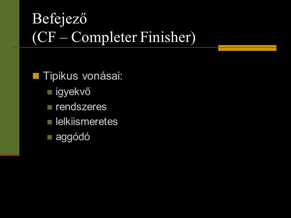 Befejező (CF – Completer Finisher)  Tipikus vonásai:  igyekvő  rendszeres  lelkiismeretes  aggódó