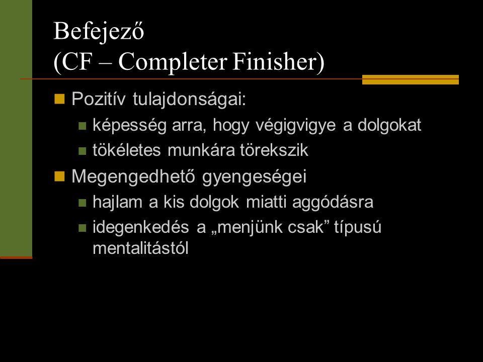 Befejező (CF – Completer Finisher)  Pozitív tulajdonságai:  képesség arra, hogy végigvigye a dolgokat  tökéletes munkára törekszik  Megengedhető g