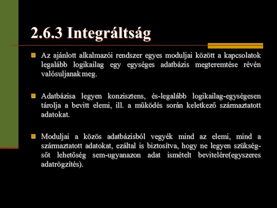 2.6.3 Integráltság  Az ajánlott alkalmazói rendszer egyes moduljai között a kapcsolatok legalább logikailag egy egységes adatbázis megteremtése révén