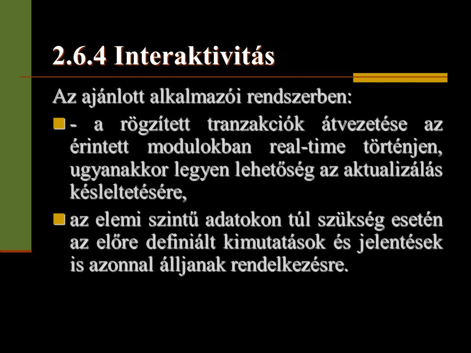 2.6.4 Interaktivitás Az ajánlott alkalmazói rendszerben:  - a rögzített tranzakciók átvezetése az érintett modulokban real-time történjen, ugyanakkor