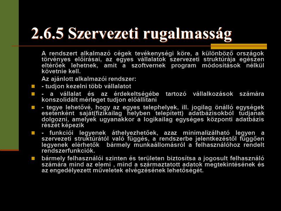 2.6.5 Szervezeti rugalmasság A rendszert alkalmazó cégek tevékenységi köre, a különböző országok törvényes előírásai, az egyes vállalatok szervezeti s