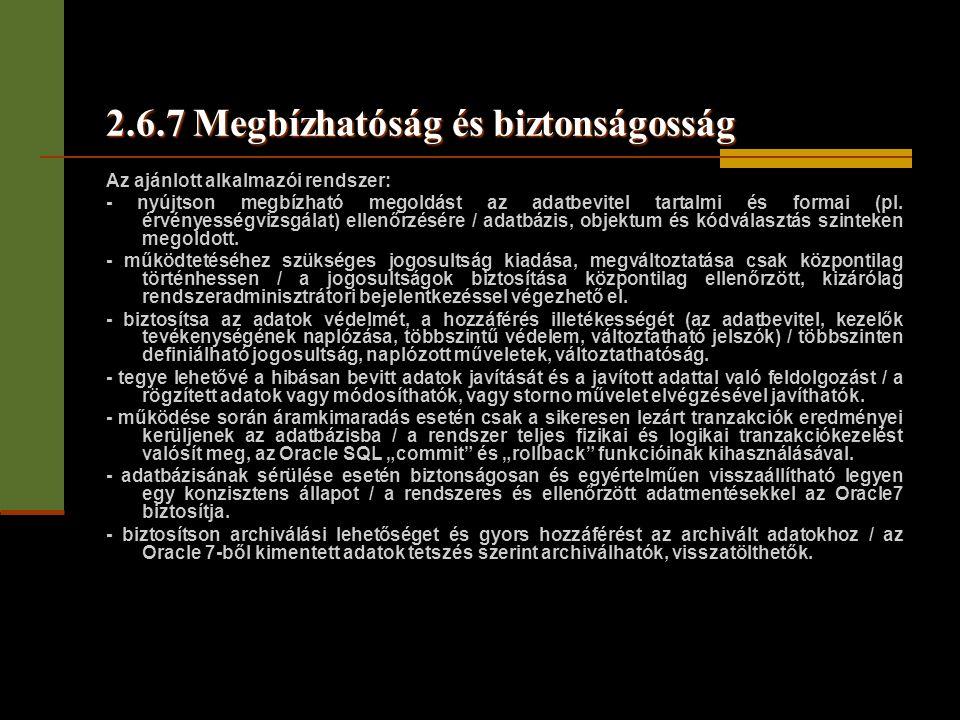 2.6.7 Megbízhatóság és biztonságosság Az ajánlott alkalmazói rendszer: - nyújtson megbízható megoldást az adatbevitel tartalmi és formai (pl. érvényes