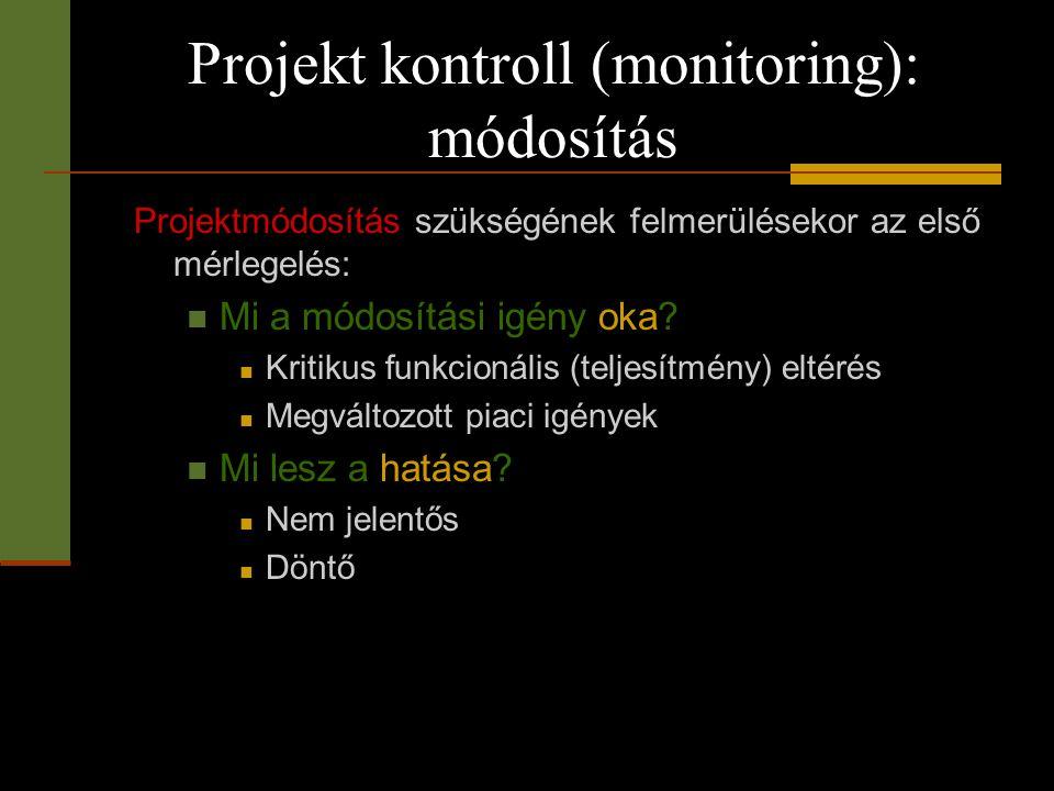 Projekt kontroll (monitoring): módosítás Projektmódosítás szükségének felmerülésekor az első mérlegelés:  Mi a módosítási igény oka?  Kritikus funkc