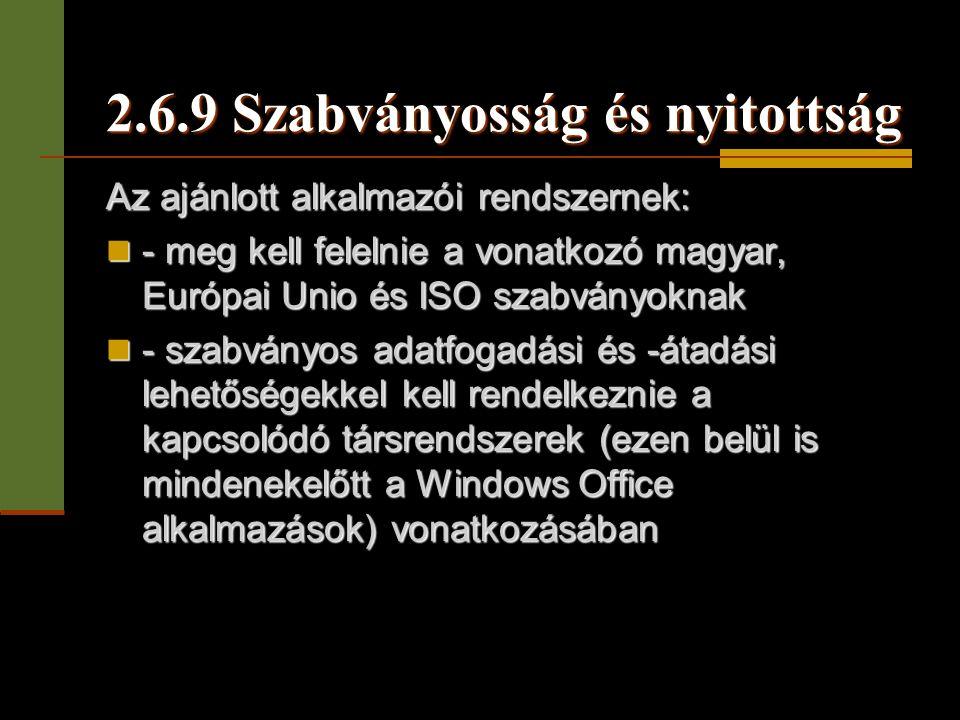 2.6.9 Szabványosság és nyitottság Az ajánlott alkalmazói rendszernek:  - meg kell felelnie a vonatkozó magyar, Európai Unio és ISO szabványoknak  -