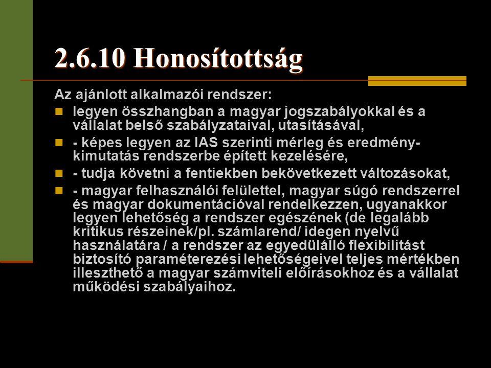 2.6.10 Honosítottság Az ajánlott alkalmazói rendszer:  legyen összhangban a magyar jogszabályokkal és a vállalat belső szabályzataival, utasításával,