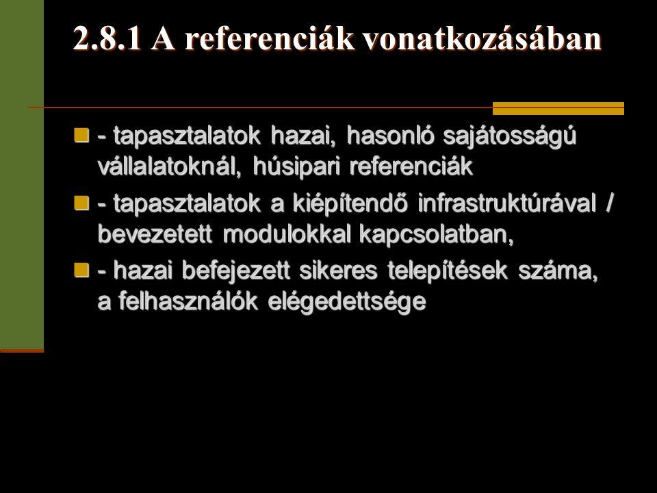2.8.1 A referenciák vonatkozásában  - tapasztalatok hazai, hasonló sajátosságú vállalatoknál, húsipari referenciák  - tapasztalatok a kiépítendő inf