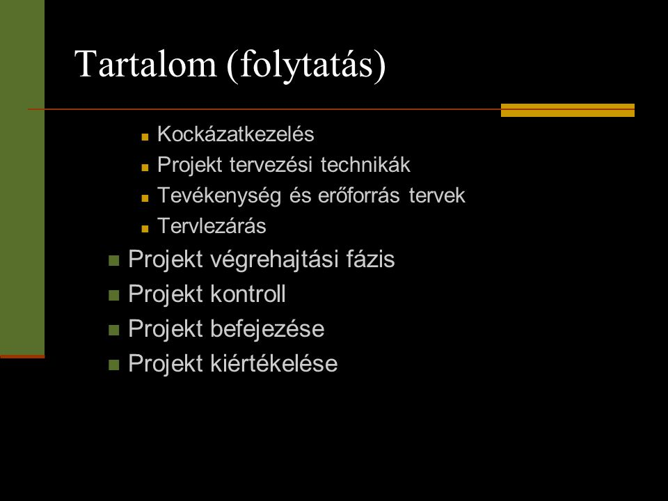 Tartalom (folytatás)  Kockázatkezelés  Projekt tervezési technikák  Tevékenység és erőforrás tervek  Tervlezárás  Projekt végrehajtási fázis  Pr