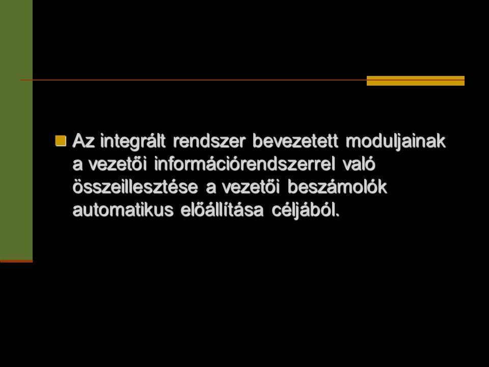  Az integrált rendszer bevezetett moduljainak a vezetői információrendszerrel való összeillesztése a vezetői beszámolók automatikus előállítása céljá