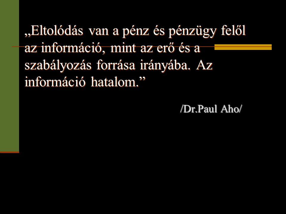 """""""Eltolódás van a pénz és pénzügy felől az információ, mint az erő és a szabályozás forrása irányába. Az információ hatalom."""" /Dr.Paul Aho/"""