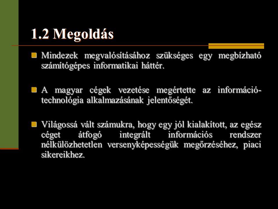 1.2 Megoldás  Mindezek megvalósításához szükséges egy megbízható számítógépes informatikai háttér.  A magyar cégek vezetése megértette az információ